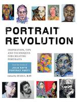 Kay, Julia - Portrait Revolution: Inspiration, Tips and Techniques for Creating Portraits from the Artists of Julia Kay's Portrait Party - 9781910258507 - V9781910258507