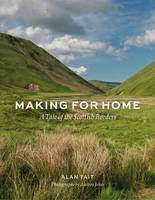 Tait, Alan - Making for Home: A Tale of the Scottish Borders - 9781910258835 - V9781910258835