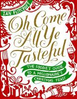 Flitcroft, Ian - Oh Come All Ye Tasteful: The Foodie's Guide to a Millionaire's Christmas Feast - 9781910266328 - KRD0000054