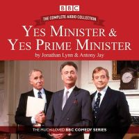 Jay, Antony, Lynn, Jonathan - Yes Minister & Yes Prime Minister - The Complete Audio Collection: The Classic BBC Comedy Series - 9781910281215 - V9781910281215