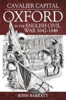 Barratt, John - Cavalier Capital: Oxford in the English Civil War 1642-1646 - 9781910294581 - V9781910294581