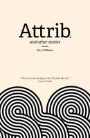Williams, Eley - Attrib and Other Stories - 9781910312162 - V9781910312162