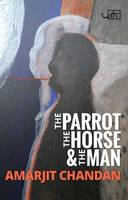 Chandan, Amarjit - The Parrot, the Horse and the Man - 9781910345252 - V9781910345252