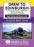 Darsley, Roger - Drem to Edinburgh: Including Gullane, Haddington, Tranent, Musselburgh and Fisherrow Branches (Scottish Main Lines) - 9781910356067 - V9781910356067