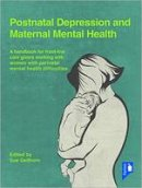 Gellhorn, Sue - Postnatal Depression and Maternal Mental Health: A Handbook for Frontline Caregivers Working with Women with Perinatal Mental Health Difficulties - 9781910366295 - V9781910366295