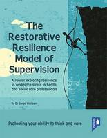 Wallbank, Dr. Sonya - The Restorative Resilience Model of Supervision: A Reader Exploring Resilience to Workplace Stress in Health and Social Care Professionals - 9781910366950 - V9781910366950