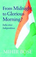 Bose, Mihir - From Midnight to Glorious Morning?: India Since Independence - 9781910376690 - V9781910376690