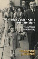 Lazarus, Francine - A Hidden Jewish Child from Belgium: Survival, Scars and Healing - 9781910383285 - V9781910383285