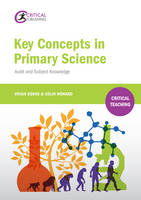 Cooke, Vivian, Howard, Colin - Key Concepts in Primary Science: Audit and Subject Knowledge (Critical Teaching) - 9781910391501 - V9781910391501