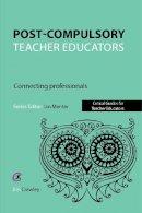 Crawley, Jim - Post Compulsory Teacher Educators: Connecting Professionals (Critical Guides for Teacher Educators) - 9781910391860 - V9781910391860