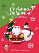 Thawornsupacharoen, Sayjai - Christmas Amigurumi: Crochet Patterns (Sayjai's Amigurumi Crochet Patterns) - 9781910407554 - V9781910407554