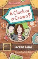 Logue, Caroline - A Clock or a Crown? (Suitcases) - 9781910411292 - V9781910411292