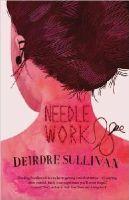 Deirdre Sullivan - Needlework - 9781910411506 - V9781910411506