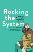 Siobhán Parkinson - Rocking the System: Fearless and Amazing Irish Women who Made History - 9781910411964 - 9781910411964