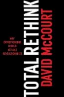 David McCourt - Total Rethink: Why entrepreneurs should act like revolutionaries - 9781910453537 - 9781910453537
