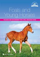 Ochsenbauer, Ute, Schmidtlein, Beate - Foals and Young Horses: Training and Management for a Well-Behaved Horse (The Horse Riding and Management Series) - 9781910455098 - V9781910455098