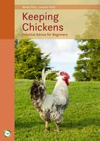 Peitz, Beate, Peitz, Leopold - Keeping Chickens: Practical Advice for Beginners (Ninth Edition) - 9781910455593 - V9781910455593