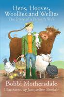 Mothersdale, Bobbi - Hens, Hooves, Woollies and Wellies: The Diary of a Farmer's Wife - 9781910456279 - V9781910456279