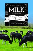 Collacott, Bert - A Brief History of Milk Production: From Farm to Market - 9781910456521 - V9781910456521