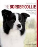 Gregory, Judith - The Border Collie: Your Essential Guide From Puppy To Senior Dog (Best of Breed) - 9781910488010 - V9781910488010