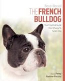 Parsons, Penny - The French Bulldog: Your Essential Guide From Puppy To Senior Dog (Best of Breed) - 9781910488096 - V9781910488096
