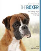 Matthews, Viv - The Boxer: Your Essential Guide From Puppy To Senior Dog (Best of Breed) - 9781910488133 - V9781910488133
