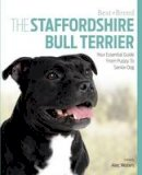 Waters, Alec - The Staffordshire Bull Terrier: Your Essential Guide From Puppy To Senior Dog (Best of Breed) - 9781910488195 - V9781910488195