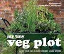 Leendertz, Lia - My Tiny Veg Plot: Grow Your Own in Surprisingly Small Spaces - 9781910496053 - V9781910496053