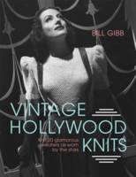 Gibb, Bill - Vintage Hollywood Knits: Knit 20 Glamorous Sweaters as Worn by the Stars - 9781910496084 - V9781910496084