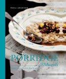 Adamsson, Viola - Porridge & Muesli: Healthy Recipes to Kick Start Your Day - 9781910496299 - V9781910496299