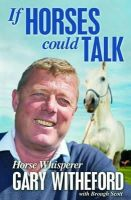 Witheford, Gary - If Horses Could Talk - 9781910498026 - V9781910498026