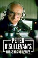 Sir Peter O'Sullevan - Peter O'sullevan's Horse Racing Heroes - 9781910498347 - KTG0013418