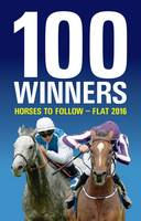 Rodney Pettinga - 100 Winners: Horses to Follow Flat 2016 - 9781910498576 - V9781910498576