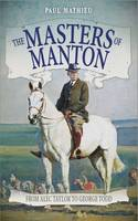 Mathieu, Paul - The Masters of Manton: From Alec Taylor to George Todd - 9781910498972 - V9781910498972