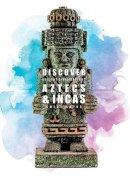 Sayer, Chloe - Aztecs & Incas (Discover Ancient Civilisations) - 9781910512258 - V9781910512258