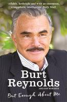 Burt Reynolds - But Enough About Me - 9781910536698 - KTG0015762