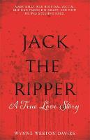 Weston-Davies, Wynne - Jack The Ripper: A True Love Story - 9781910536711 - V9781910536711