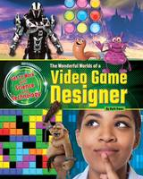 Owen, Ruth - The Wonderful Worlds of a Video Game Designer (Get to Work with Science and Technology) - 9781910549964 - V9781910549964