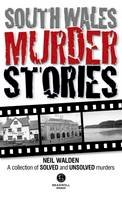 Walden, Neil - South Wales Murder Stories: Recalling the Events of Some of South Wales 2015: A Collection of Solved and Unsolved Murders - 9781910551172 - V9781910551172
