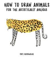 Moorhouse, Faye - How to Draw Animals for the Artistically Anxious - 9781910552698 - KAK0011330