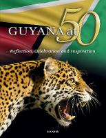 Ali, Arif - Guyana at 50: Reflection, Celebration and Inspiration - 9781910553572 - V9781910553572