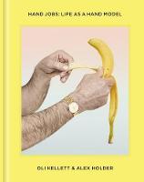 Kellett, Oli, Holder, Alex - Hand Jobs: Life as A Hand Model - 9781910566077 - V9781910566077