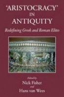 Fisher, Nick - Aristocracy in Antiquity: Redefining Greek and Roman Elites (Kataloge Und Schriften Der Staatlichen Bibliothek Regensburg) - 9781910589014 - V9781910589014