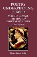 Hans-Peter Stahl - Poetry Underpinning Power: Vergil's Aeneid: The Epic for Emperor Augustus - 9781910589045 - V9781910589045
