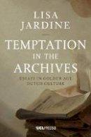 Jardine, Lisa - Temptation in the Archives: Essays in Golden Age Dutch Culture - 9781910634035 - V9781910634035