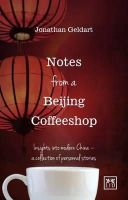 Geldart, Jonathan - Notes from a Beijing Coffeeshop: Insights into Modern Chinaa Collection of Personal Stories - 9781910649145 - V9781910649145