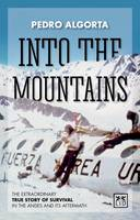 Algorta, Pedro - Into the Mountains: The Extraordinary True Story of Survival in the Andes and Its Aftermath - 9781910649411 - V9781910649411
