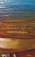Ruth O'Callaghan - An Unfinished Sufficiency - 9781910669044 - KEX0272986