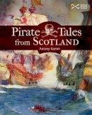 Kamm, Antony - Pirate Tales from Scotland - 9781910682036 - V9781910682036