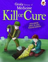 Farndon, John - Kill or Cure - Strange and Scary Treatments: Grisly History of Medicine - 9781910684641 - V9781910684641